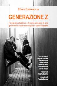 Ettore Guarnaccia - Generazione Z: Fotografia statistica e fenomenologica di una generazione ipertecnologica e iperconnessa